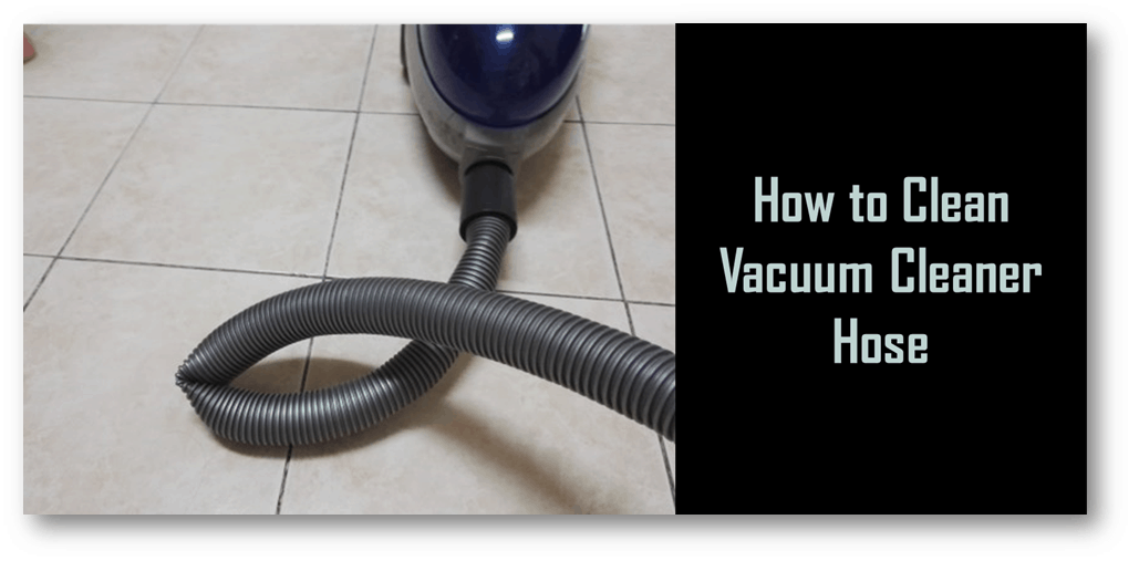 How To Clean Vacuum Cleaner Hose Step By Guide